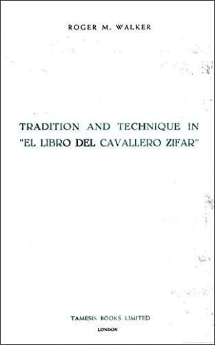 Tradition and Technique in `El Libro del Cavallero Zifar' (Monografías A) (0900411864) by Roger M. Walker