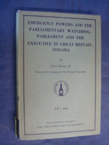 Emergency Powers and the Parliamentary Watchdog: Parliament and the Executive in Great Britain 1939...