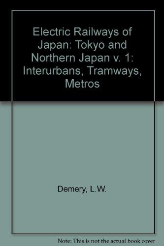 Electric Railways of Japan: Interurbans-Tramways-Metros, Volume I Tokyo & North Japan and II - ...