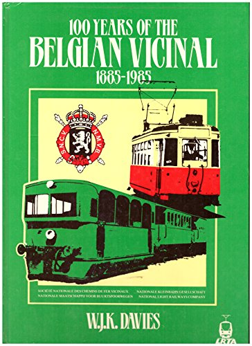 100 YEARS OF THE BELGIAN VICINAL SNCV/NMVB 1885-1985- A CENTURY OF SECONDARY TRANSPORT IN BELGIUM: ...
