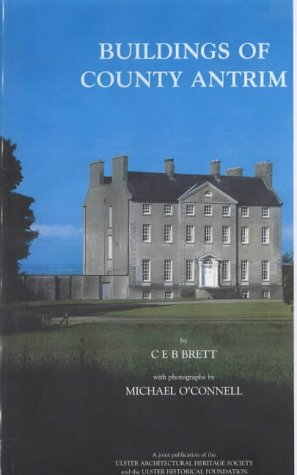 Buildings of County Antrim (0900457473) by Brett, C.E.B.; O'Connell, Michael
