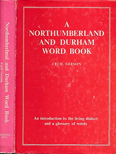 A Northumberland and Durham word book: the living dialect