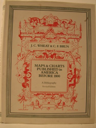 Maps and Charts Published in America Before 1800: A Bibliography: Wheat, James Clements and Brun, ...