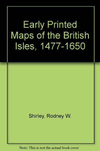 Early Printed Maps of the British Isles : A Bibliography 1477-1650, Revised Edition