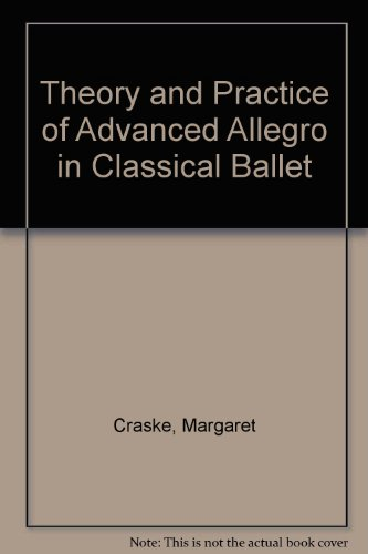 9780900484612: Theory and Practice of Advanced Allegro in Classical Ballet
