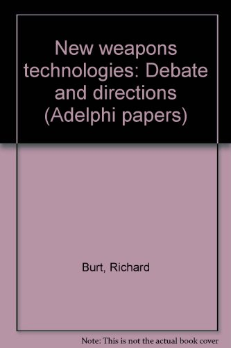 New Weapons Technologies. Debate and Directions. (Adelphi Papers 126): Burt, Richard