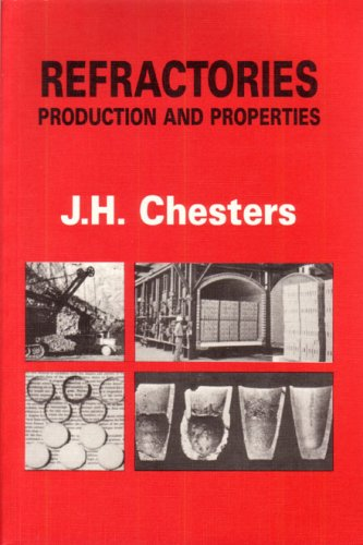Refractories: Production and Properties: Chesters, J.H.