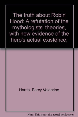 9780900525124: The truth about Robin Hood: A refutation of the mythologists' theories, with new evidence of the hero's actual existence,