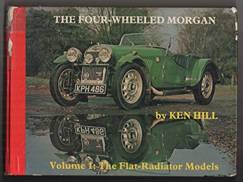 The Four-Wheeled Morgan, Volume 1: The Flat-Radiator Models: Hill, Ken
