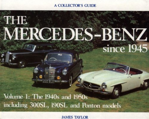 Mercedes-Benz Since 1945, Vol. 1: The 1940s and 1950s, A Collector's Guide: James Taylor