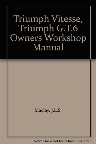Triumph Vitesse, Triumph GT 6 Owner's Workshop Manual: MacLay, J. L. S.; Haynes, J. H. (...
