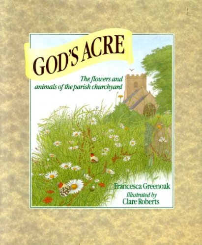 GOD'S ACRE: THE FLOWERS AND ANIMALS OF: Greenoak, Francesca.