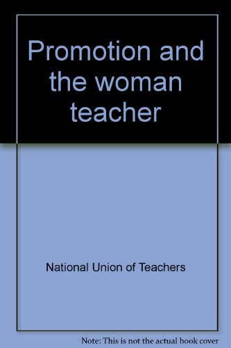Promotion and the Woman Teacher: National Union of Teachers