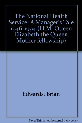 The National Health Service: A Manager's Tale 1946-1994 (H.M. Queen Elizabeth the Queen Mother...