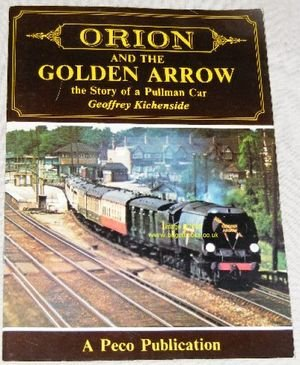 "Orion"" and the ""Golden Arrow"": Story of a Pullman Car: Kichenside, Geoffrey"