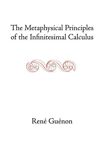The Metaphysical Principles of the Infinitesimal Calculus: Guenon, Rene