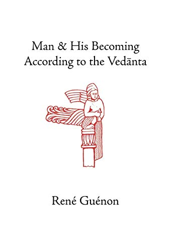 Man and His Becoming According to the Vedanta: Richard C. Nicholson Rene Guenon