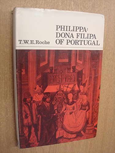 Philippa: Dona Filipa of Portugal: Roche, T.W.E.