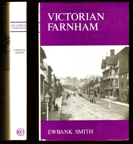 Victorian Farnham : The Story of a Surrey Town, 1837-1901.: Smith, Ewbank.