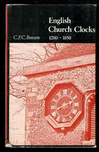 English Church Clocks, 1280-1850 (Monographs / Antiquarian Horological Society): Beeson, C.F.C...