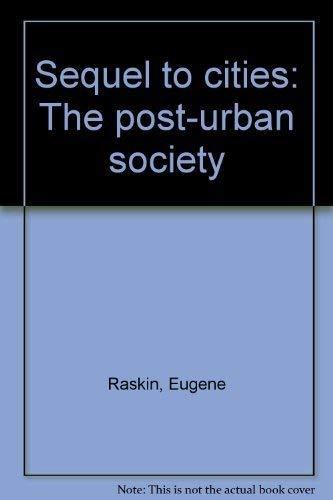 Sequel to Cities: The Post-Urban Society: Eugene Raskin