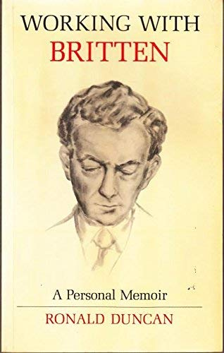 Working with Britten: A Personal Memoir: Ronald Duncan