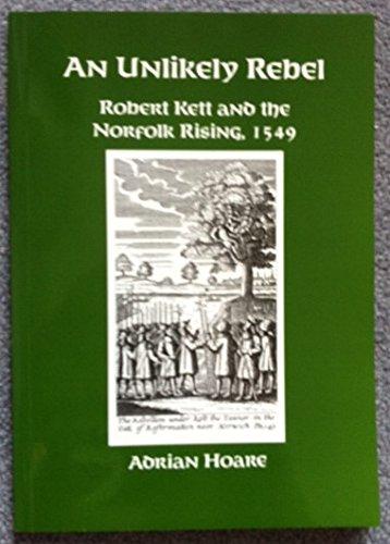 The Unlikely Rebel: Robert Kett and the: Hoare, Adrian David