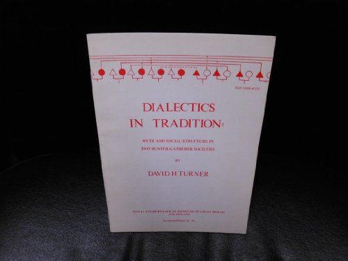 Dialectics in Tradition: Myth and Social Structure in Two Hunter-Gatherer Soicieties.: Turner, ...