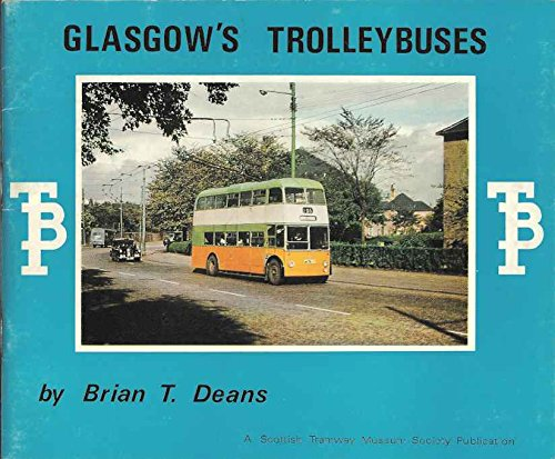 A Short History of Glasgow's Trolleybuses, 1949-1967 --- First Edition: Brian T. Deans