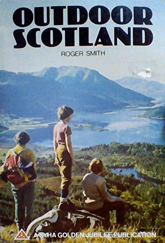Outdoor Scotland (A SYHA golden jubilee publication) (0900651199) by Smith, Roger