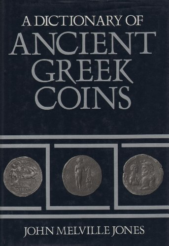 A Dictionary of Ancient Greek Coins: Melville-Jones, J.