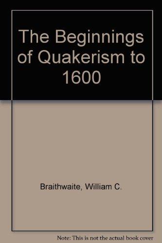 The Beginnings of Quakerism: William C. Braithwaite