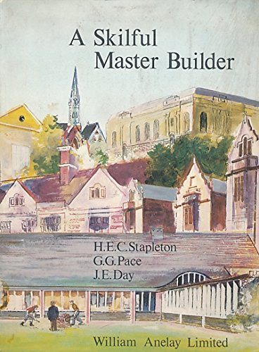 A Skilful Master-Builder, the Continuing Story of a Yorkshire Family Business Craftsmen for Seven...