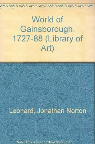 World of Gainsborough, 1727-88 (Lib. of Art).: Leonard, Jonathan Norton: