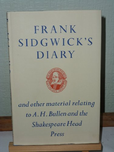 Frank Sidgwick's Diary and other material relating to A. H. Bullen and the Shakespeare Head Press