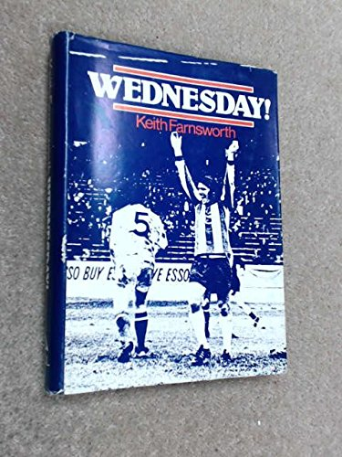 9780900660870: Wednesday!: The History of Sheffield's Oldest Professional Football Club