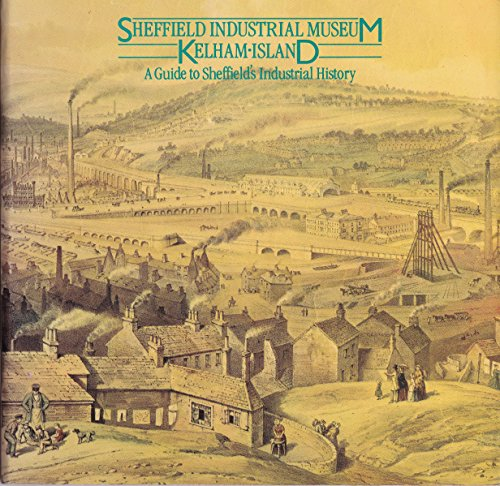 9780900660948: Sheffield Industrial Museum, Kelham Island: Guide to Sheffield's Industrial History