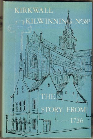 9780900662164: Lodge Kirkwall Kilwinning No. 38²: The story from 1736 : lectures given by the late James Flett, on the history of the Lodge in the eighteenth and nineteenth centuries, with addenda and appendices