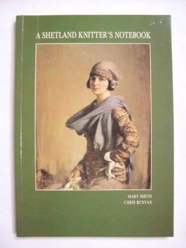 A Shetland Knitter's Notebook: Knitting Patterns and Stories: Mary Smith