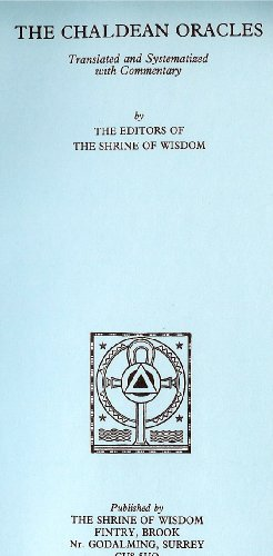 The Chaldean Oracles. Translated and Systematized with Comments.: The Shrine of Wisdom.