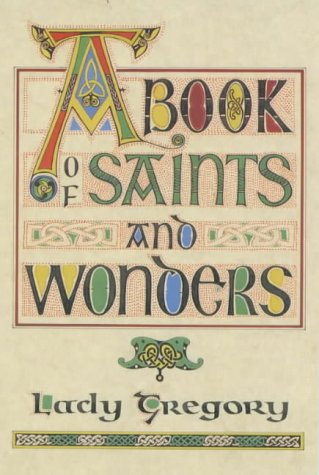 9780900675362: A Book of Saints & Wonders: Put Down Here by Lady Gregory According to the Old Writings