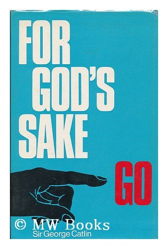 9780900675584: For God's Sake Go