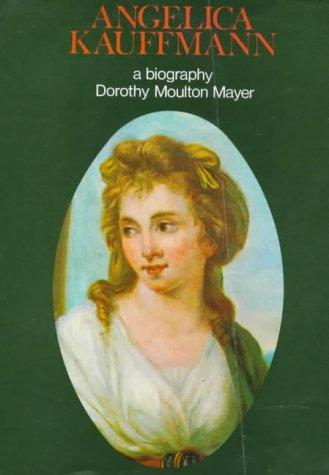 Angelica Kauffmann, R.A. 1741-1807: Dorothy Moulton Mayer
