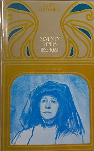 Seventy Years, 1852-1922 (The Coole edition of Lady Gregory's works ; v. 13) (0900675896) by Lady Gregory