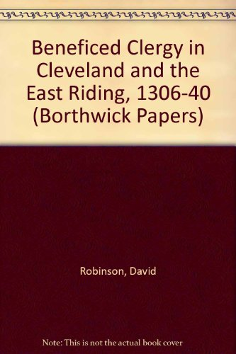 Beneficed Clergy in Cleveland and the East Riding. 1306-1340: DAVID ROBINSON