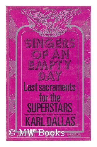 Singers of an Empty Day: Last Sacraments for the Superstars: Dallas, Karl