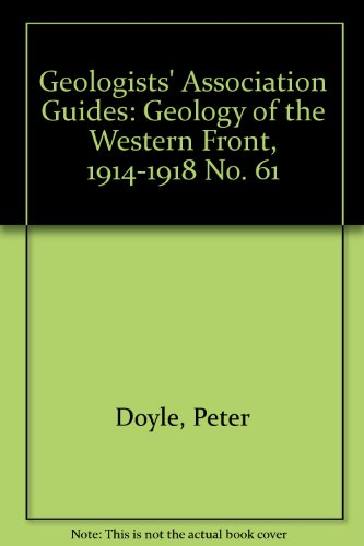 Geologists' Association Guides: Geology of the Western Front, 1914-1918 No. 61: Doyle, Peter