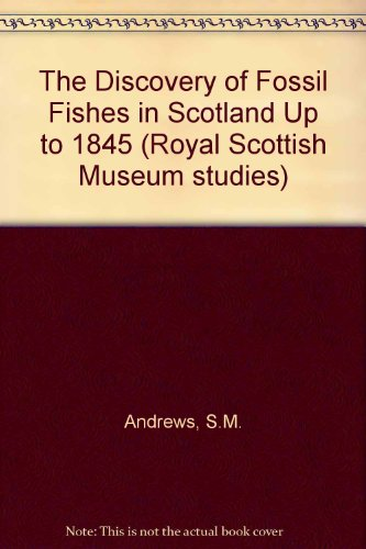 9780900733277: The discovery of fossil fishes in Scotland up to 1845 with a checklist of Agassiz's figured specimens (Royal Scottish Museum studies)
