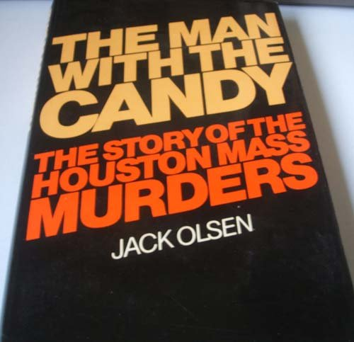 Man with the Candy The Story of the Houston Mass Murders