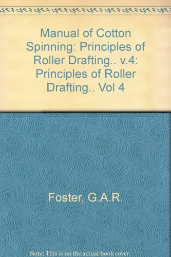 Manual of Cotton Spinning: Principles of Roller Drafting. Vol 4: G.A.R. Foster